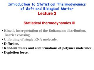 Introduction to Statistical Thermodynamics  of Soft and Biological Matter Lecture 3