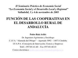 FUNCIÓN DE LAS COOPERATIVAS EN EL DESARROLLO RURAL DE ANDALUCÍA Pedro Ruiz Avilés