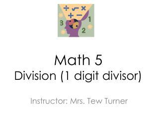 Math 5 Division (1  digit divisor )