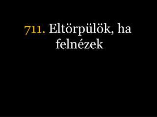 711.  Elt�rp�l�k, ha feln�zek