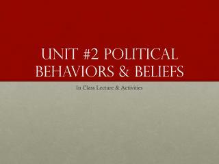 Unit #2 Political Behaviors & Beliefs