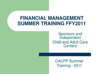 FINANCIAL MANAGEMENT SUMMER TRAINING FFY2011