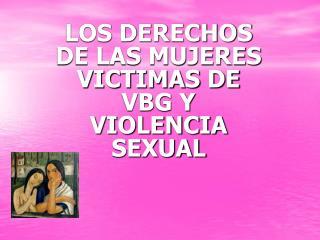 LOS DERECHOS DE LAS MUJERES VICTIMAS DE  VBG Y VIOLENCIA SEXUAL