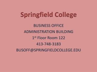 BUSINESS OFFICE  ADMINISTRATION BUILDING  1 st  Floor Room 122 413-748-3183