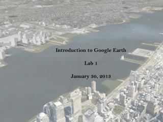Introduction to Google Earth Lab 1 January 30, 2013