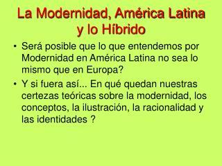 La Modernidad, Am�rica Latina y lo H�brido