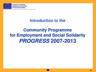 Introduction to the Community Programme  for Employment and Social Solidarity PROGRESS  2007-2013