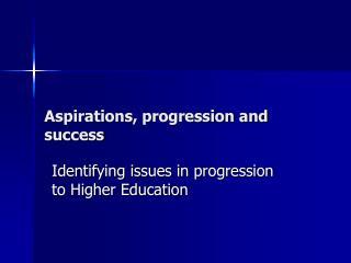 Aspirations, progression and success