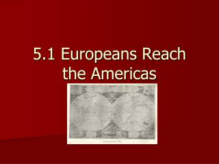 5.1 Europeans Reach the Americas