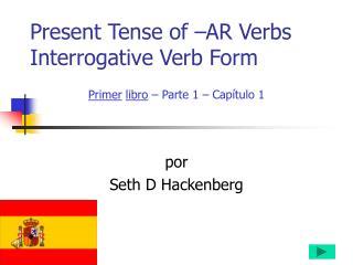 Present Tense of –AR Verbs Interrogative Verb Form