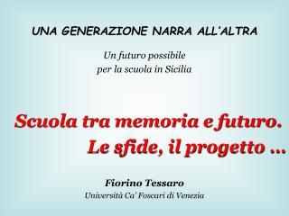 UNA GENERAZIONE NARRA ALL ALTRA  Un futuro possibile per la scuola in Sicilia        Scuola tra memoria e futuro. Le sfi