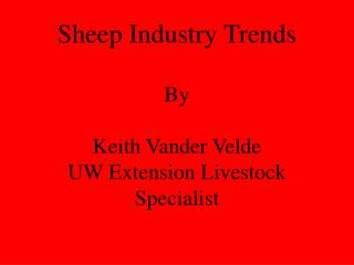 Sheep Industry Trends By Keith Vander Velde UW Extension Livestock Specialist