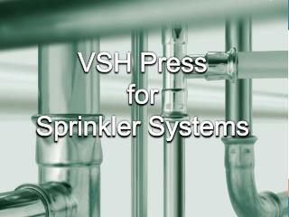 VSH  Press for Sprinkler Systems