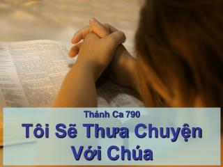 Thánh Ca  790 Tôi Sẽ Thưa  Chuyện Với Chúa