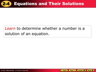 Learn  to determine whether a number is a solution of an equation .