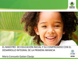 EL MAESTRO  DE EDUCACIÓN INICIAL Y SU COMPROMISO CON EL DESARROLLO INTEGRAL DE LA PRIMERA INFANCIA