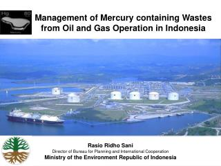 Management of Mercury containing Wastes from Oil and Gas Operation in Indonesia