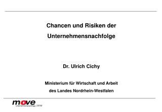 Chancen und Risiken der Unternehmensnachfolge Dr. Ulrich Cichy