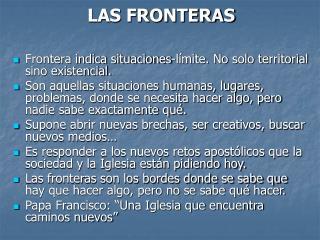 LAS FRONTERAS Frontera indica situaciones-límite. No solo territorial sino existencial.
