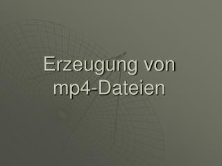 Erzeugung von mp4-Dateien