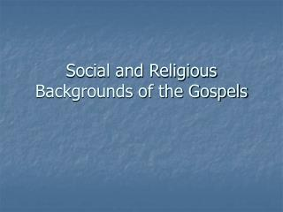 Social and Religious Backgrounds of the Gospels