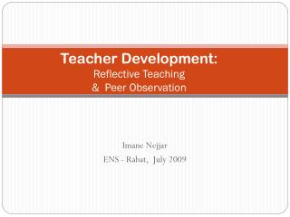Teacher Development: Reflective Teaching  &  Peer Observation