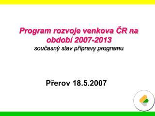 Program rozvoje venkova ČR na období 2007-2013 současný stav přípravy programu
