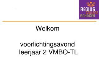 Welkom  voorlichtingsavond  leerjaar 2 VMBO-TL