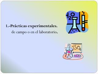1.- Pr�cticas experimentales. de campo o en el laboratorio .