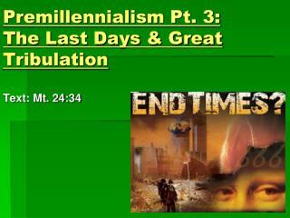 Premillennialism Pt.  3:  The Last Days & Great  Tribulation