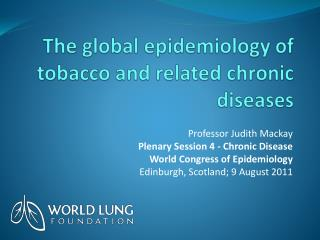 The global epidemiology of tobacco and related chronic diseases