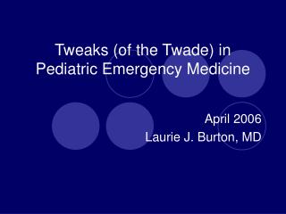 Tweaks (of the Twade) in  Pediatric Emergency Medicine