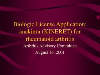 Biologic License Application: anakinra (KINERET) for rheumatoid arthritis