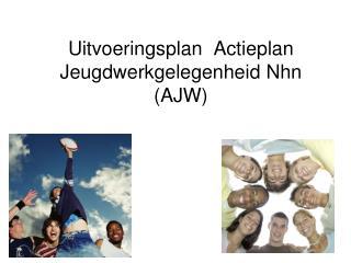 Uitvoeringsplan  Actieplan Jeugdwerkgelegenheid Nhn (AJW)
