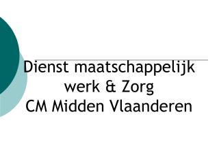 Dienst maatschappelijk werk & Zorg  CM Midden Vlaanderen