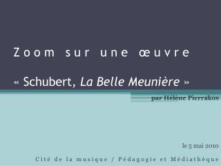 Z o o m   s u r   u n e   œ u v r e «Schubert,  La Belle Meunière »
