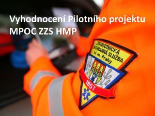 Vyhodnocení Pilotního projektu MPOC  ZZS HMP