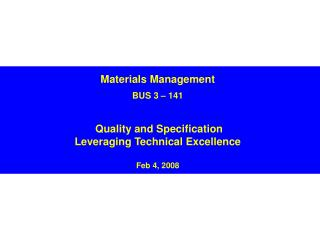 Materials Management  BUS 3   141    Quality and Specification  Leveraging Technical Excellence   Feb 4, 2008