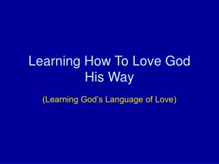 Learning How To Love God His Way