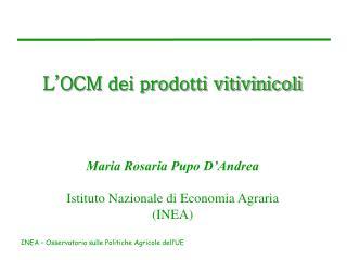 L'OCM dei prodotti vitivinicoli Maria Rosaria Pupo D'Andrea Istituto Nazionale di Economia Agraria