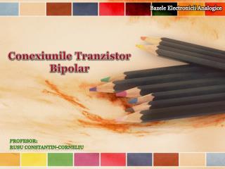 Conexiunile Tranzistor  Bipolar