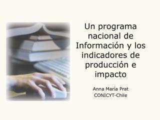 Un programa nacional de Informaci�n y los indicadores de producci�n e impacto