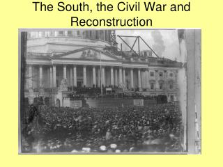 The South, the Civil War and Reconstruction