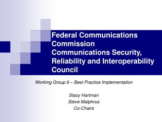 Working Group 6 – Best Practice Implementation Stacy Hartman Steve Malphrus Co-Chairs