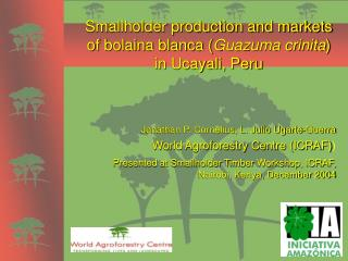 Smallholder production and markets of bolaina blanca ( Guazuma crinita ) in Ucayali, Peru
