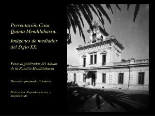 Presentación Casa Quinta Mendilaharsu.  Imágenes de mediados del Siglo XX.