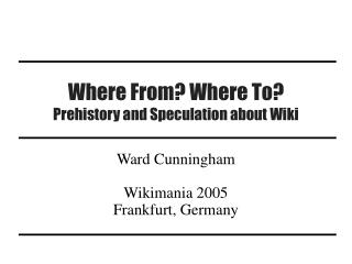 Where From? Where To? Prehistory and Speculation about Wiki