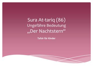 """Sura  At-tariq  (86) Ungefähre Bedeutung  """"Der Nachtstern"""""""