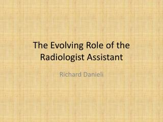 The  Evolving Role of the Radiologist  Assistant