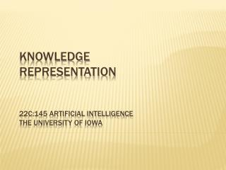 Knowledge representation 22c:145 Artificial Intelligence The university of  iowa